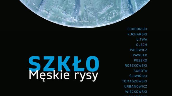 """Wystawa """" Szkło. Męskie rysy."""" Muzeum Narodowe w Poznaniu w oddziale Muzeum Sztuk Użytecznych"""